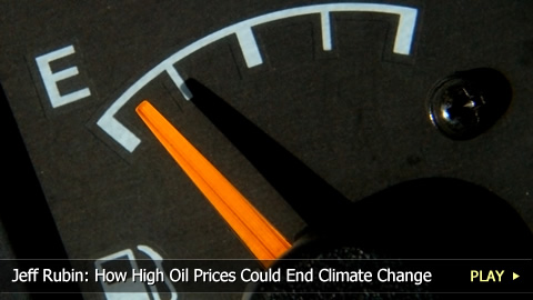 Jeff Rubin: How High Oil Prices Could End Climate Change