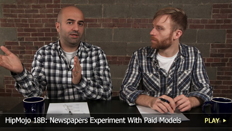 HipMojo 18B: Newspapers Experiment With Paid Models