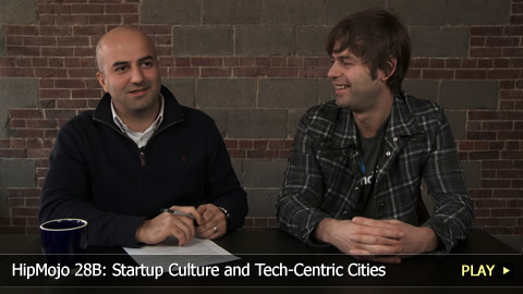 HipMojo 28B: Startup Culture and Tech-Centric Cities