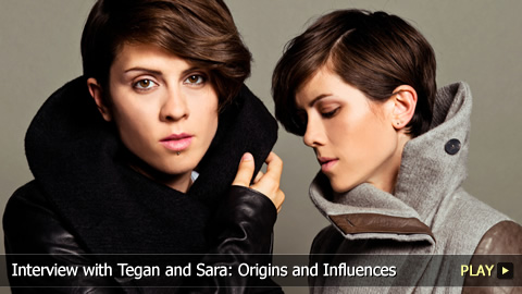 Interview with Tegan and Sara: Origins and Influences