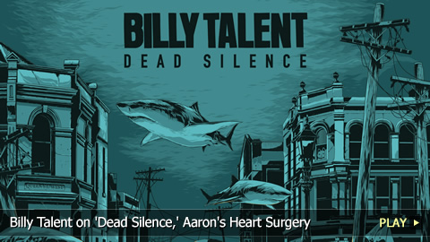 Billy Talent on 'Dead Silence,' Aaron's Heart Surgery