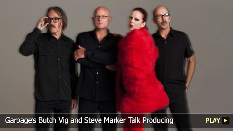 Garbage's Butch Vig and Steve Marker Talk Producing