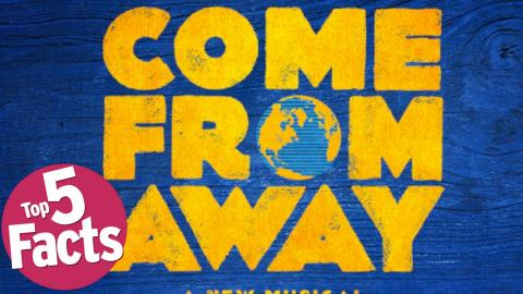 Top 5 Facts about Come From Away