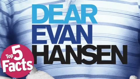 Top 5 Facts about Dear Evan Hansen