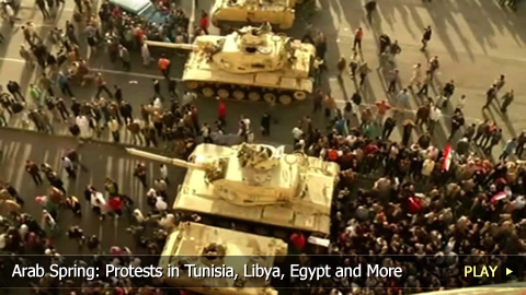 Arab Spring: Protests in Tunisia, Libya, Egypt and More