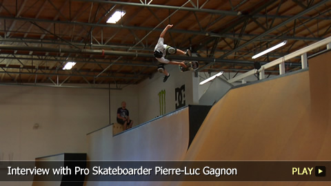 Interview with Pro Skateboarder Pierre-Luc Gagnon