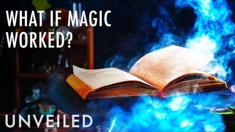 What If Magic Worked? | Unveiled