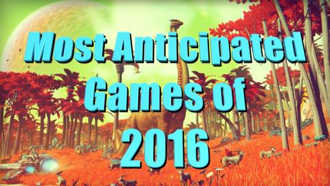 Top 10 Most Anticipated Video Games of 2016