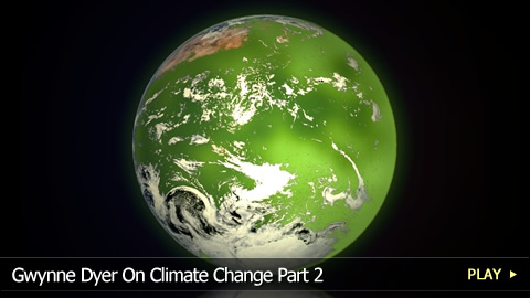 Gwynne Dyer On Climate Change Part 2